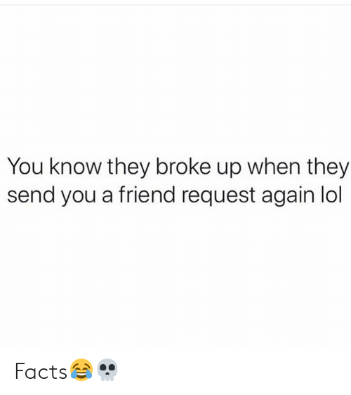 Facts, Lol, and Hood: You know they broke up when they  send you a friend request again lol Facts😂💀