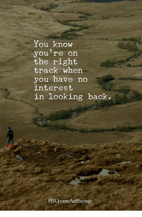 Memes, Back, and 🤖: You know  you re on  the right  track when  you have no  interest  r)  in looking back.  FB QuotesAndSayings