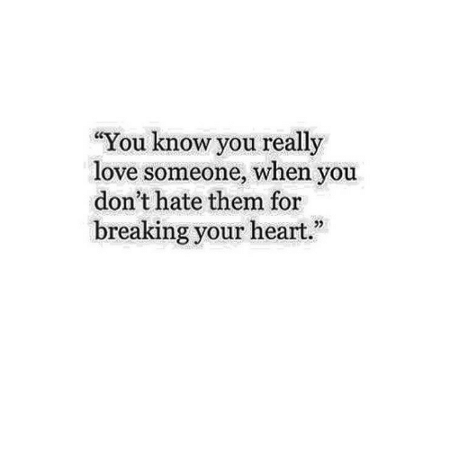 """Dont Hate: """"You know you really  love someone, when you  don't hate them for  breaking your heart"""""""