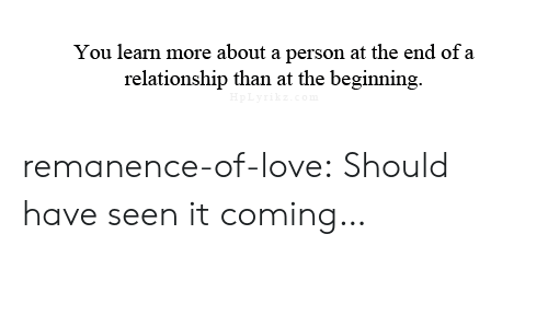 Love, Target, and Tumblr: You learn more about a person at the end of a  relationship than at the beginning. remanence-of-love:  Should have seen it coming…