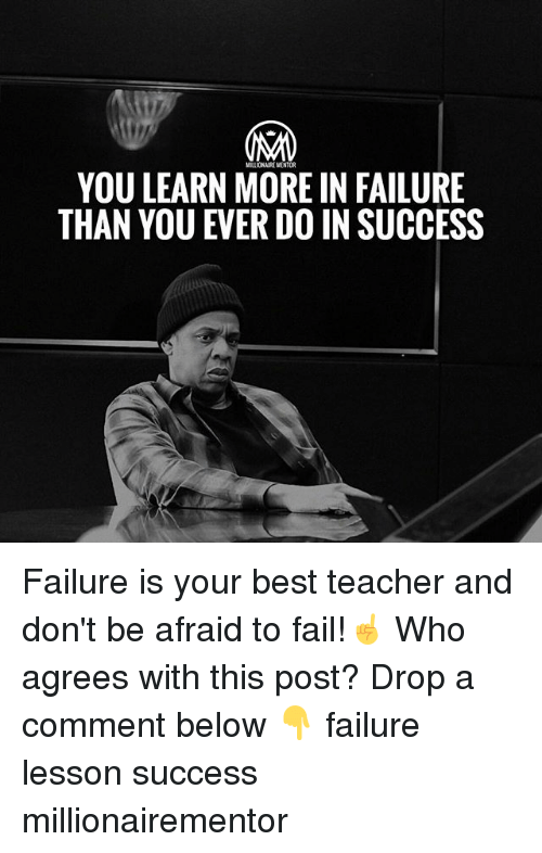 Best Teacher: YOU LEARN MORE IN FAILURE  THAN YOU EVER DO IN SUCCESS Failure is your best teacher and don't be afraid to fail!☝️️ Who agrees with this post? Drop a comment below 👇 failure lesson success millionairementor