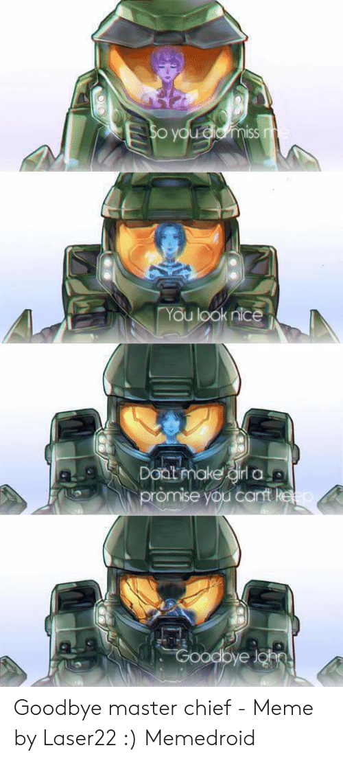 Meme, Nice, and Master Chief: You look nice  Doat make Goodbye master chief - Meme by Laser22 :) Memedroid