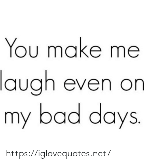 Bad, Net, and Make: You make me  laugh even on  my bad days https://iglovequotes.net/