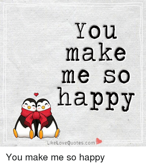 love quote: You  make  me SO  happy  Like Love Quotes.com You make me so happy