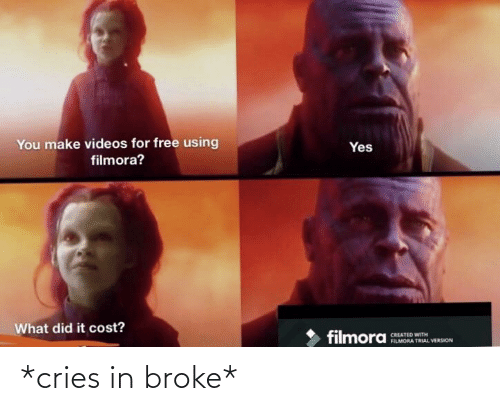 Filmora: You  make videos for free using  Yes  filmora?  What did it cost?  filmora  CREATED WITH  FILMORA TRIAL VERSION *cries in broke*