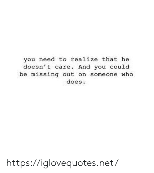 Net, Who, and You: you need to realize that he  doesn't care. And you could  be missing out on someone who  does https://iglovequotes.net/