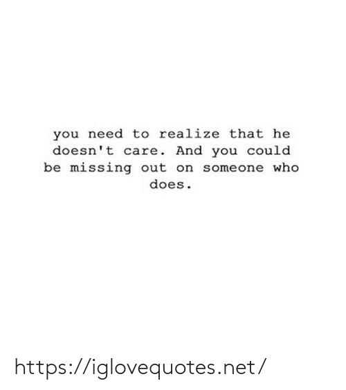 Realize That: you need to realize that he  doesn't care. And you could  be missing out on someone who  does. https://iglovequotes.net/