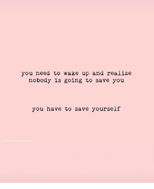 Wake, You, and Wake Up: you need to wake up and realize  nobody is going to save you  you have to save yourself