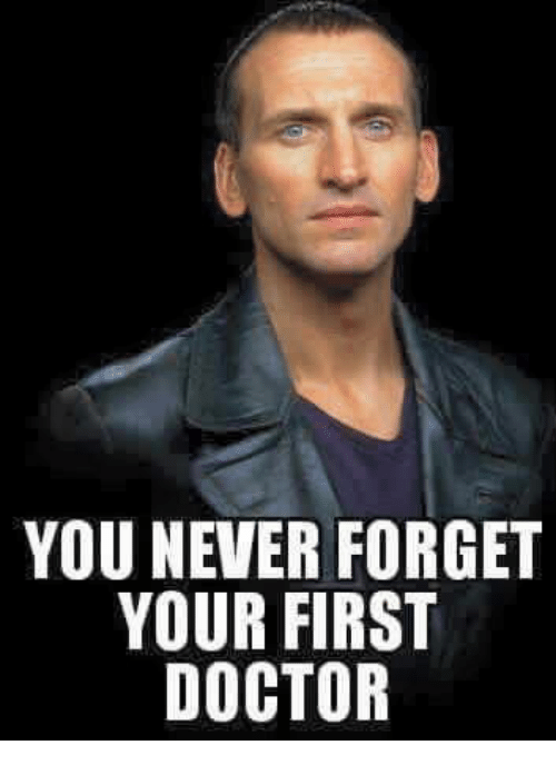 Doctor, Memes, and Never: YOU NEVER FORGET  YOUR FIRST  DOCTOR