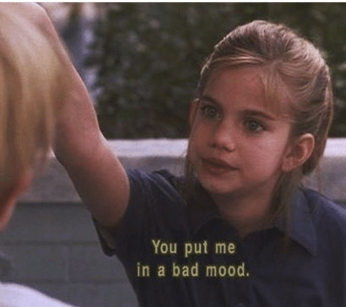Bad, Mood, and Bad Mood: You put me  in a bad mood.