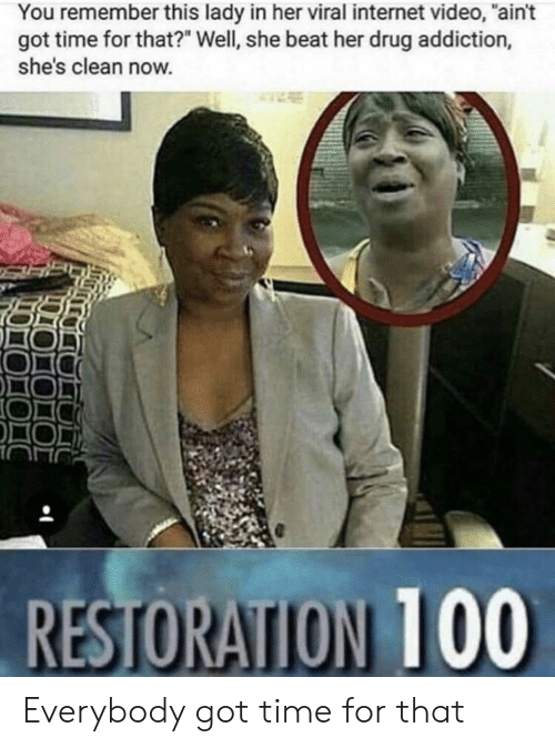 """Internet, Time, and Video: You remember this lady in her viral internet video, """"ain't  got time for that?"""" Well, she beat her drug addiction,  she's clean now. Everybody got time for that"""