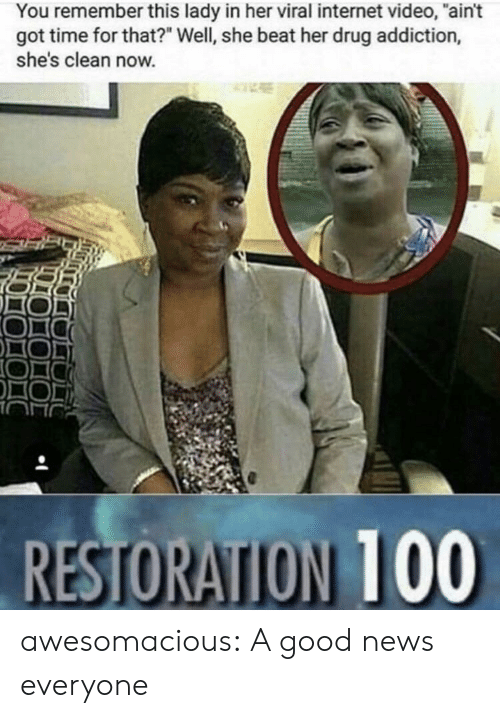 """Internet, News, and Tumblr: You remember this lady in her viral internet video, """"ain't  got time for that?"""" Well, she beat her drug addiction,  she's clean now. awesomacious:  A good news everyone"""