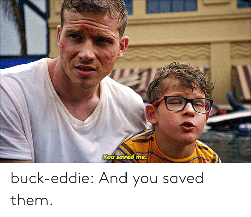 Target, Tumblr, and Blog: You saved me. buck-eddie:  And you saved them.