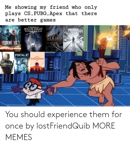 You Should: You should experience them for once by lostFriendQuib MORE MEMES