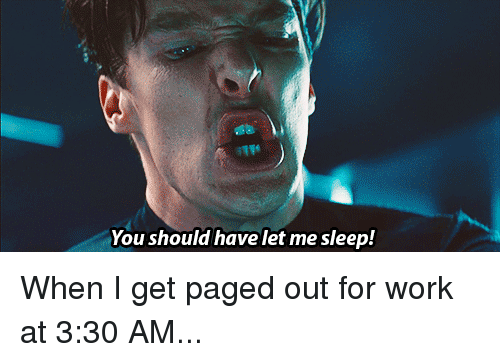 IT Rage: You should have let me sleep! When I get paged out for work at 3:30 AM...