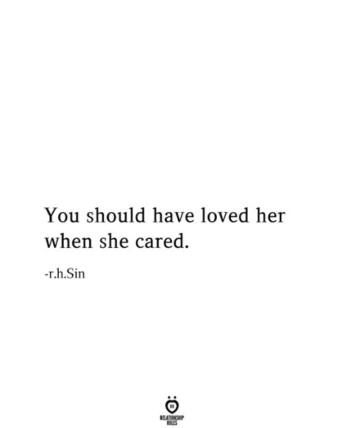 Her, Sin, and She: You should have loved her  when she cared  -r.h.Sin  RELATIONSHIP  RULES