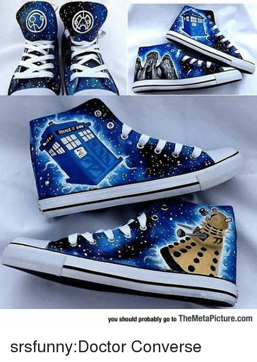 Converse: you should probably go to TheMetaPicture.com srsfunny:Doctor Converse