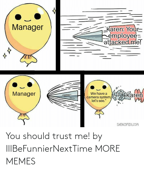 You Should: You should trust me! by IllBeFunnierNextTime MORE MEMES
