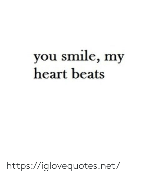 my heart: you smile, my  heart beats https://iglovequotes.net/