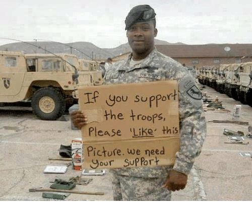 the troop: you support  the troops,  Please 'Like this  picture. we need  your Support