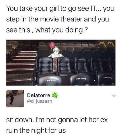 Ruin: You take your girl to go see IT... you  step in the movie theater and you  see this, what you doing?  gor Seating  Asor Seafing  Star Seating  Delatorre  @d_juaaaan  sit down. I'm not gonna let her  ruin the night for us