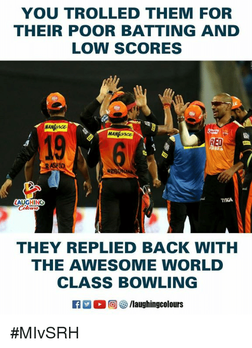 batting: YOU TROLLED THEM FOR  THEIR POOR BATTING AND  LOW SCORES  19  RED  AUGHING  THEY REPLIED BACK WITH  THE AWESOME WORLD  CLASS BOWLING  R 。回5/laughingcolours #MIvSRH