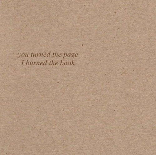 Book, Page, and You: you turned the  page  I burned the book