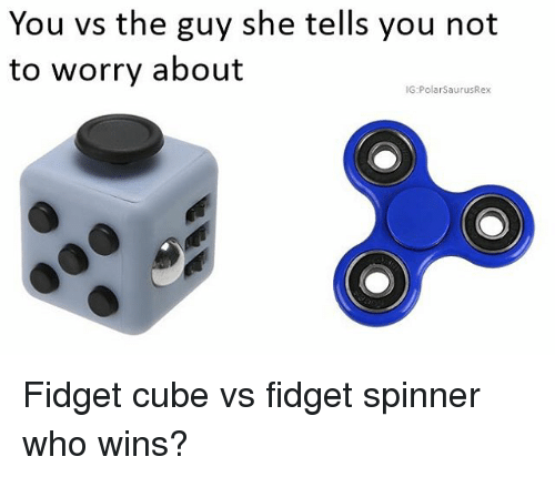 Cubing: You vs the guy she tells you not  to worry about  IG:PolarSaurusRex Fidget cube vs fidget spinner who wins?