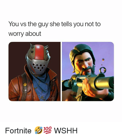 the guy she tells you not to worry about: You vs the guy she tells you not to  worry about Fortnite 🤣💯 WSHH
