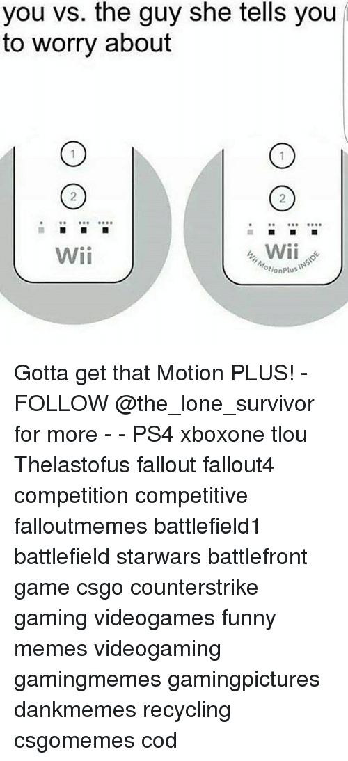 Wiiings: you vs. the guy she tells you  to worry about  Wii  Wii  motion plus Gotta get that Motion PLUS! - FOLLOW @the_lone_survivor for more - - PS4 xboxone tlou Thelastofus fallout fallout4 competition competitive falloutmemes battlefield1 battlefield starwars battlefront game csgo counterstrike gaming videogames funny memes videogaming gamingmemes gamingpictures dankmemes recycling csgomemes cod