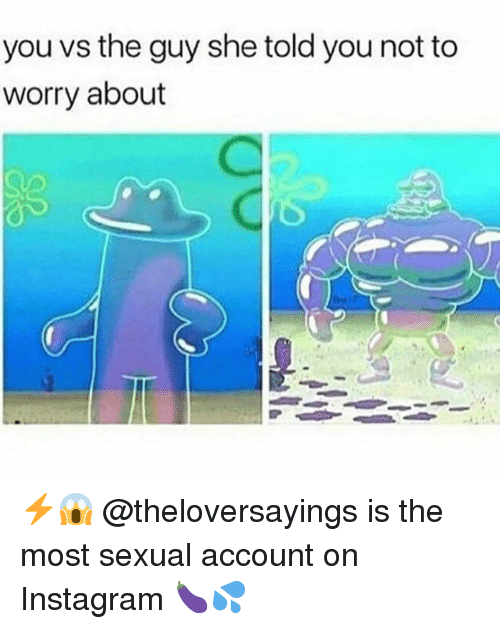 Instagram, Memes, and 🤖: you vs the guy she told you not to  worry about ⚡️😱 @theloversayings is the most sexual account on Instagram 🍆💦