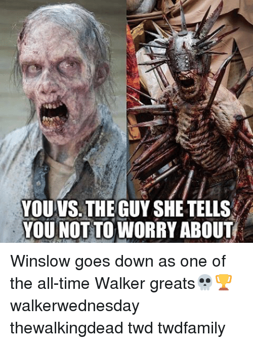 Memes, The All, and 🤖: YOU VS. THEGUY SHE TELLS  YOU NOT TO WORRY ABOUT Winslow goes down as one of the all-time Walker greats💀🏆 walkerwednesday thewalkingdead twd twdfamily