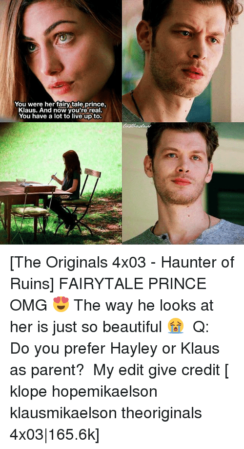 You Were Her Fairy Tale Prince Klaus And Now Youre Real You Have A