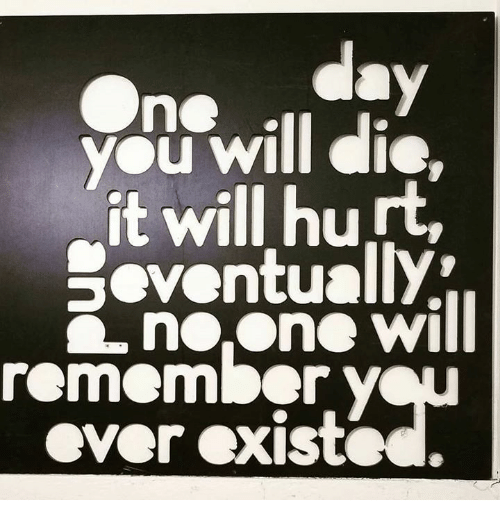 Hurtfully: you will dic,  it will hurt,  Seventually  no,One will  ever exiSted.