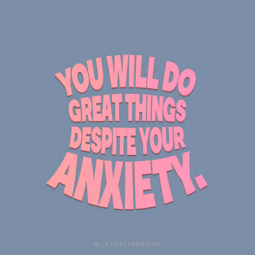 Despite: YOU WILL DO  GREAT THINGS  DESPITE YOUR  ANXIETY  @_TYPELIKEAGIRL