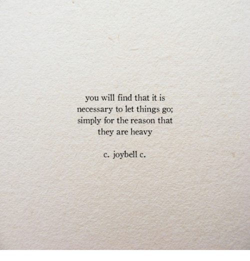 Reason, Will, and They: you will find that it is  necessary to let things go;  simply for the reason that  they are heavy  c. joybell c.