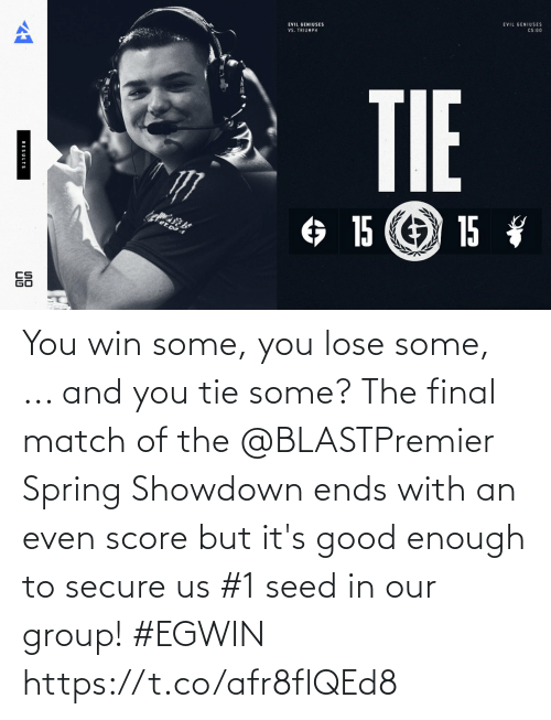 Memes, Good, and Match: You win some, you lose some, ... and you tie some? The final match of the @BLASTPremier Spring Showdown ends with an even score but it's good enough to secure us #1 seed in our group! #EGWIN https://t.co/afr8flQEd8