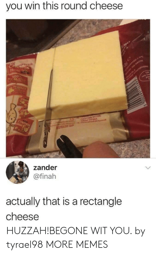 Dank, Memes, and Target: you win this round cheese  SW  FROM  aro SEE APOV  SACED INosPHER  100  CERATED 3-S  PERFECT  see co  pa  NCR  CIN  CHe  CHenDS  Cairy C SYTO  T A  couk  zander  @finah  actually that is a rectangle  cheese HUZZAH!BEGONE WIT YOU. by tyrael98 MORE MEMES