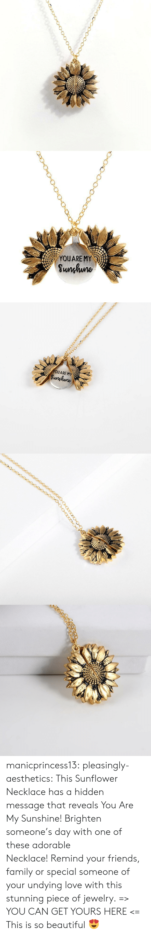 Beautiful, Family, and Friends: YOUARE MY  Sunhuno   YOUARE MY  Sunghune manicprincess13:  pleasingly-aesthetics: This Sunflower Necklace has a hidden message that reveals You Are My Sunshine! Brighten someone's day with one of these adorable Necklace! Remind your friends, family or special someone of your undying love with this stunning piece of jewelry. => YOU CAN GET YOURS HERE <=   This is so beautiful 😍