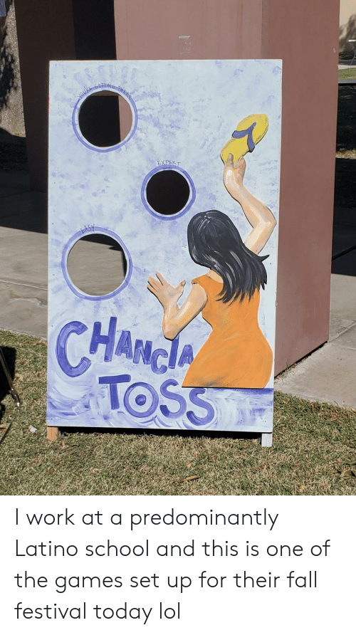 The Games: youk  EXPERT  ఉh  CHANGA  HAం  TOSS I work at a predominantly Latino school and this is one of the games set up for their fall festival today lol