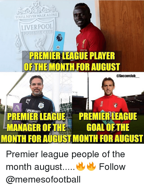 Being Alone, Memes, and Premier League: YOULL NEVER WALK ALONE  LIVERPOOL  FC  PREMIER LEAGUE PLAYER  OFTHE MONTH FOR AUGUST  @Soccerclub  DW  PREMIER LEAGUEPREMIER LEAGUE  MANAGER OFTHEGOAL OFTHE  MONTH FOR AUGUSTMONTH FOR AUGUST Premier league people of the month august.....🔥🔥 Follow @memesofootball