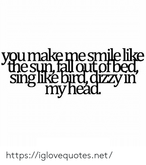 Fall, Net, and Sun: youmakemesmile like  the sun, fall outof bed,  sing like bird dizZY in  myhead. https://iglovequotes.net/