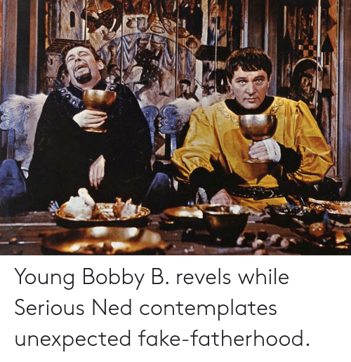 Fake, Fatherhood, and Serious: Young Bobby B. revels while Serious Ned contemplates unexpected fake-fatherhood.