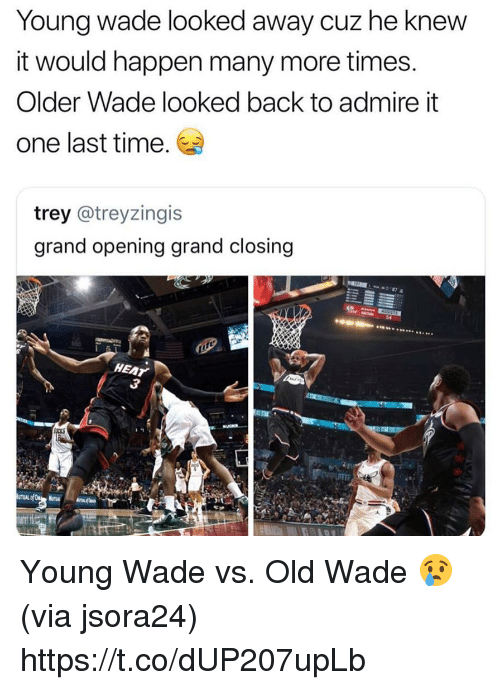 Heat, Time, and Grand: Young wade looked away cuz he knew  it would happen many more times  Older Wade looked back to admire it  one last time.  trey @treyzingis  grand opening grand closing  HEAT  3 Young Wade vs. Old Wade 😢  (via jsora24) https://t.co/dUP207upLb