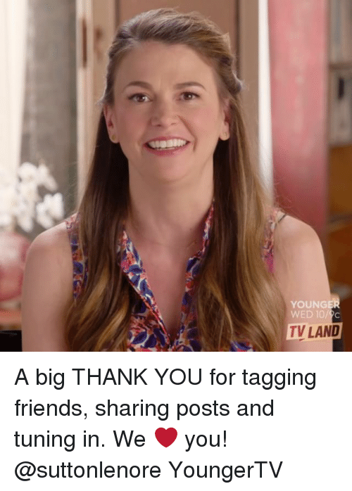 tv land: YOUNGE  WED 10/C  TV LAND A big THANK YOU for tagging friends, sharing posts and tuning in. We ❤ you! @suttonlenore YoungerTV