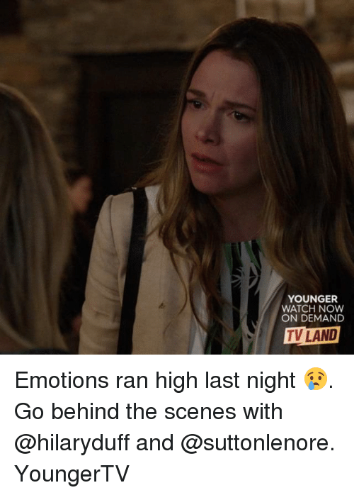 tv land: YOUNGER  WATCH NOW  ON DEMAND  TV LAND Emotions ran high last night 😢. Go behind the scenes with @hilaryduff and @suttonlenore. YoungerTV