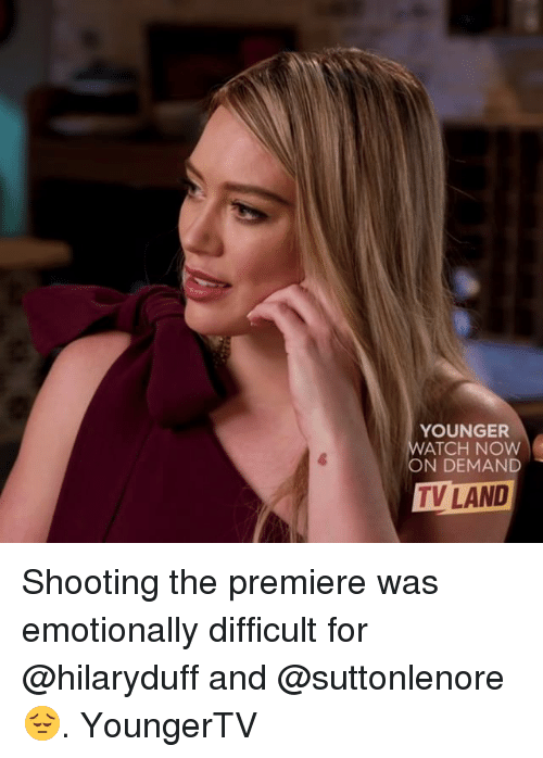 tv land: YOUNGER  WATCH NOW  ON DEMAND  TV LAND Shooting the premiere was emotionally difficult for @hilaryduff and @suttonlenore 😔. YoungerTV