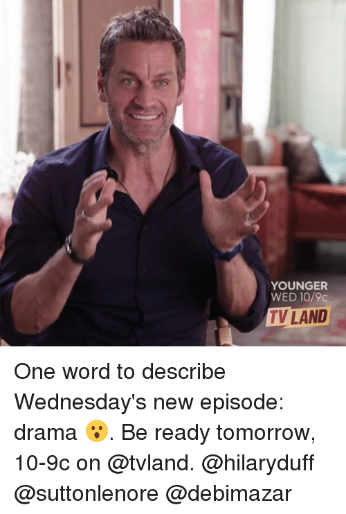 tv land: YOUNGER  WED 10/9c  TV LAND One word to describe Wednesday's new episode: drama 😮. Be ready tomorrow, 10-9c on @tvland. @hilaryduff @suttonlenore @debimazar