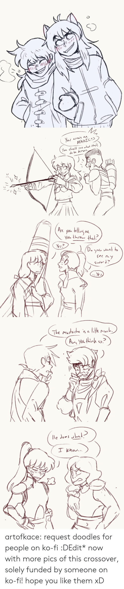 Target, Tumblr, and Blog: Your arras ax  MAGICS  You shoul see what th)  do to demons   Are you telling m  You throw that  D. want to  you  sec my  sword  ..Ye s   The Musteche is a i{k much  Au You thinkh s   le Jors hat artofkace:  request doodles for people on ko-fi :DEdit* now with more pics of this crossover, solely funded by someone on ko-fi! hope you like them xD