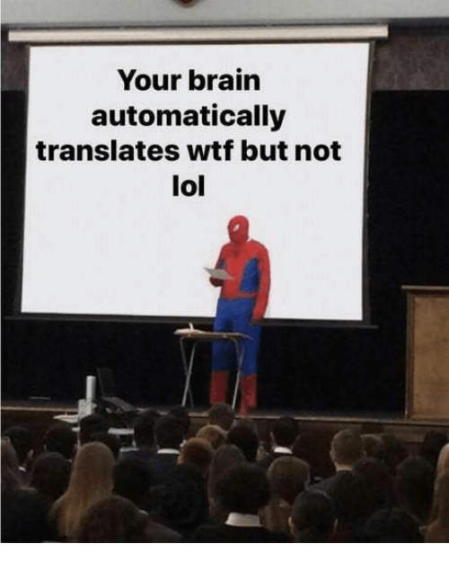 automatically: Your brain  automatically  translates wtf but not  lol